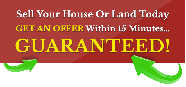 Sell Your House or Land. Get offer in 15 minutes GUARANTEED